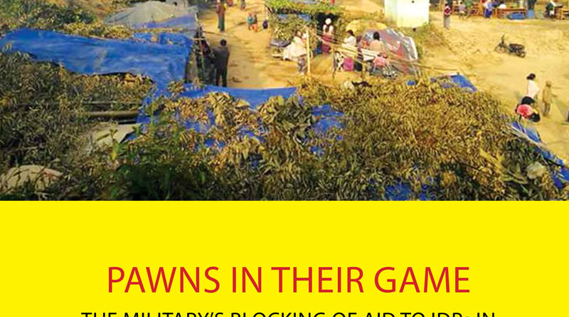 Pawns in their game: the military's blocking of aid to IDPs in Kachin and northern Shan State