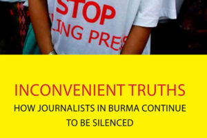 Inconvenient truths: How journalists in Burma continue to be silenced