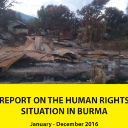 REPORT ON THE HUMAN RIGHTS SITUATION IN BURMA [January to December 2016]